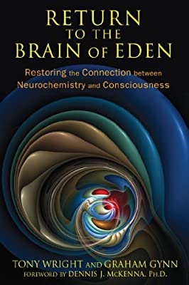 Return to the Brain of Eden: Restoring the Connection Between Neurochemistry and Consciousness.pdf