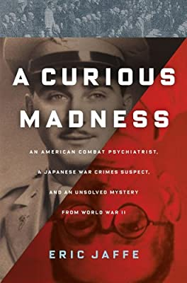 A Curious Madness: An American Combat Psychiatrist, a Japanese War Crimes Suspect, and an Unsolved Mystery from World War II.pdf