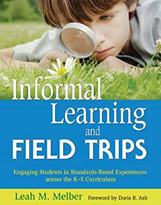 Informal Learning and Field Trips: Engaging Students in Standards-Based Experiences Across the K-5 Curriculum.pdf