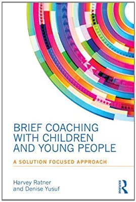 Brief Coaching for Children and Young People: A Solution Focused Approach.pdf