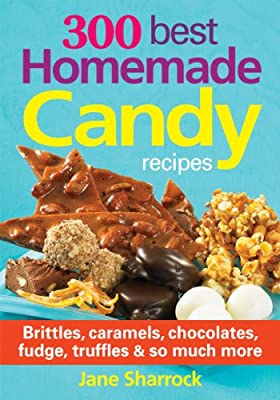 300 Best Homemade Candy Recipes: Brittles, Caramels, Chocolates, Fudge, Truffles & So Much More.pdf