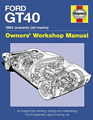 Ford GT40 Manual: An Insight into Owning, Racing and Maintaining Ford's Legendary Sports Racing Car.pdf