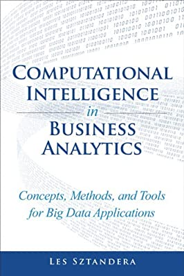 Computational Intelligence In Business Analytics: Concepts, Methods, and Tools for Big Data Applications.pdf