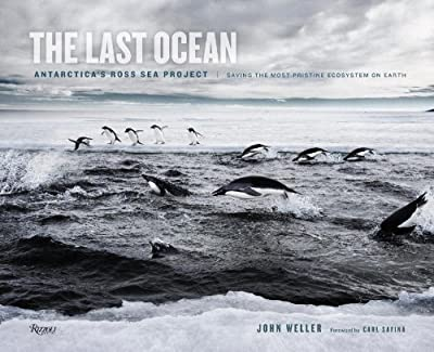 The Last Ocean: Antartica's Ross Sea Project: Saving the Most Pristine Ecosystem on Earth.pdf