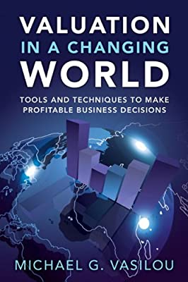 Valuation in a Changing World: Tools and Techniques to Make Profitable Business Decisions.pdf