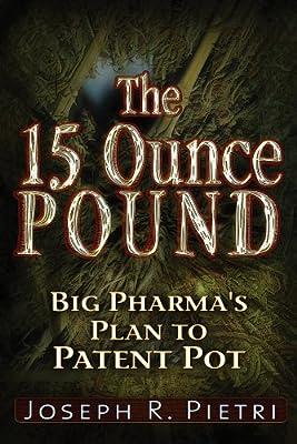 15 Ounce Pound: Big Pharma's Plan to Patent Pot.pdf