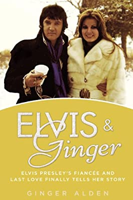 Elvis and Ginger: Elvis Presley's Fiancée and Last Love Finally Tells Her Story.pdf
