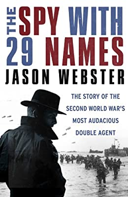 The Spy with 29 Names: The Story of the Second World War's Most Audacious Double Agent.pdf