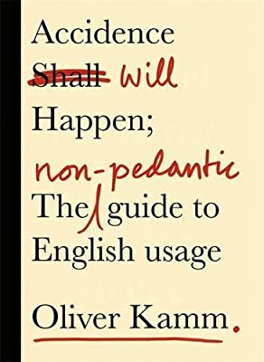 Accidence Will Happen: The Non-Pedantic Guide to English Usage.pdf