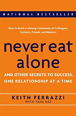 Never Eat Alone: And Other Secrets to Success, One Relationship at a Time.pdf