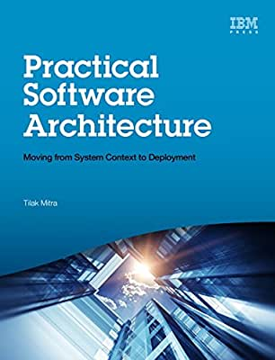 Practical Software Architecture: Moving from System Context to Deployment.pdf