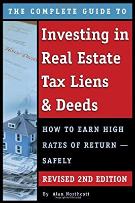 The Complete Guide to Investing in Real Estate Tax Liens & Deeds: How to Earn High Rates of Return -- Safely.pdf