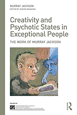 Creativity and Psychotic States in Exceptional People: The Work of Murray Jackson.pdf