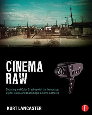 Cinema RAW: Shooting and Color Grading with the Ikonoskop, Digital Bolex, and Blackmagic Cinema Cameras.pdf