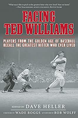 Facing Ted Williams: Players from the Golden Age of Baseball Recall the Greatest Hitter Who Ever Lived.pdf
