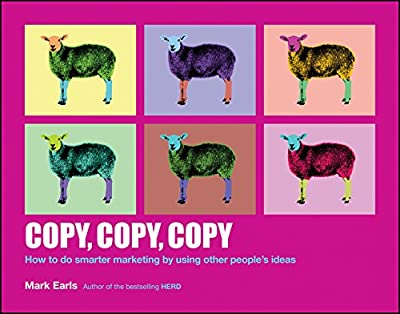 Copy, Copy, Copy: How to Do Smarter Marketing by Using Other People's Ideas.pdf