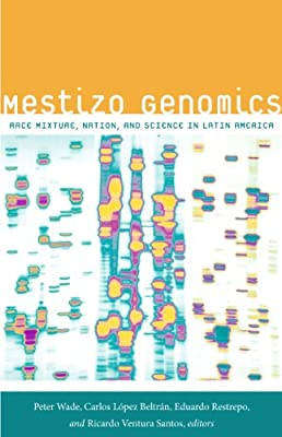 Mestizo Genomics: Race Mixture, Nation, and Science in Latin America.pdf