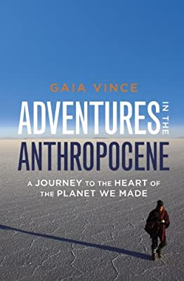 Adventures in the Anthropocene: A Journey to the Heart of the Planet We Made.pdf
