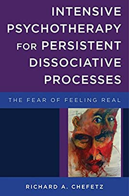 Intensive Psychotherapy for Persistent Dissociative Processes - The Fear of Feeling Real.pdf