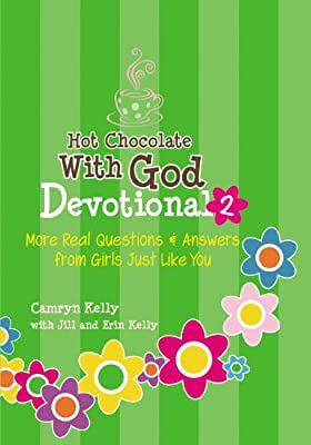 Hot Chocolate with God Devotional 2: More Real Questions & Answers from Girls Just Like You.pdf