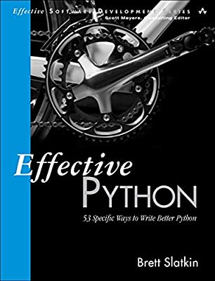 Effective Python: 53 Specific Ways to Write Better Python.pdf