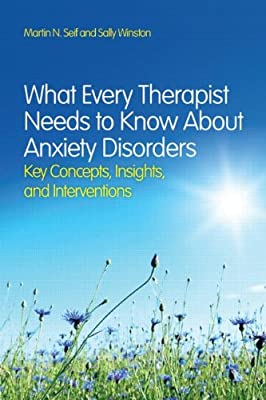 What Every Therapist Needs to Know About Anxiety Disorders: Key Concepts, Insights, and Interventions.pdf