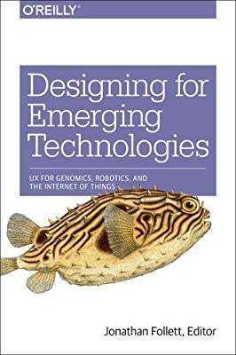 Designing for Emerging Technologies: UX for Genomics, Robotics, and Connected Environments.pdf