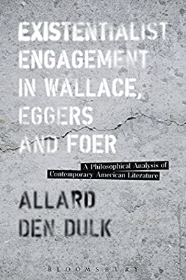 Existentialist Engagement in Wallace, Eggers and Foer: A Philosophical Analysis of Contemporary American Literature....pdf