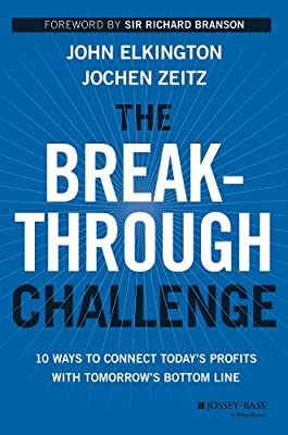 The Breakthrough Challenge: 10 Ways to Connect Today's Profits with Tomorrow's Bottom Line.pdf