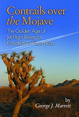 Contrails Over the Mojave: The Golden Age of Jet Flight Testing at Edwards Air Force Base.pdf