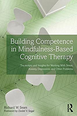 Building Competence in Mindfulness-Based Cognitive Therapy: Transcripts and Insights for Working with Stress,....pdf