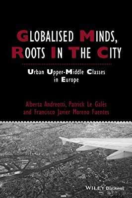 Globalised Minds, Roots in the City: Urban Upper-middle Classes in Europe.pdf
