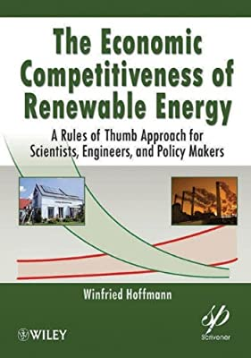 The Economic Competitiveness of Renewable Energy: A Rules of Thumb Approach for Scientists, Engineers, and Policy Makers.pdf