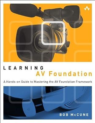 Learning AV Foundation: A Hands-on Guide to Mastering the AV Foundation Framework.pdf