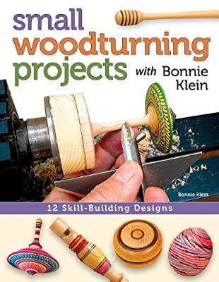 Small Woodturning Projects with Bonnie Klein: 12 Skill-Building Designs.pdf