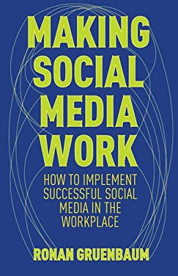 Making Social Media Work: How to Implement Successful Social Media in the Workplace.pdf