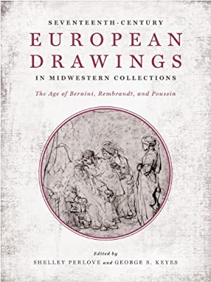 Seventeenth-Century European Drawings in Midwestern Collections: The Age of Bernini, Rembrandt, and Poussin.pdf