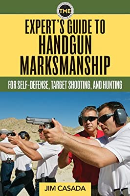 The Expert's Guide to Handgun Marksmanship: For Self-Defense, Target Shooting, and Hunting.pdf