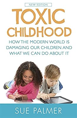 Toxic Childhood: How The Modern World Is Damaging Our Children And What We Can Do About It.pdf