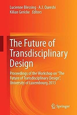 "The Future of Transdisciplinary Design: Proceedings of the Workshop on ""The Future of Transdisciplinary Design....pdf"