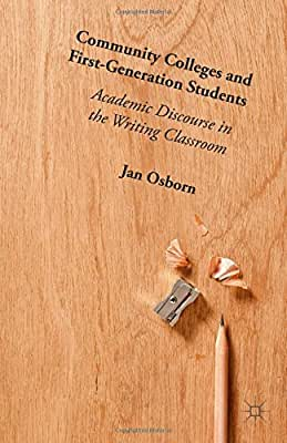 Community Colleges and First-Generation Students: Academic Discourse in the Writing Classroom.pdf