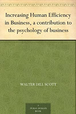 Increasing Human Efficiency in Business, a contribution to the psychology of business.pdf