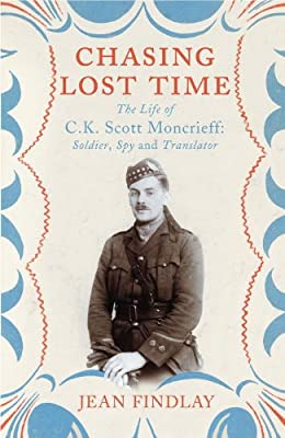 Chasing Lost Time: The Life of C.K. Scott Moncrieff: Soldier, Spy and Translator.pdf