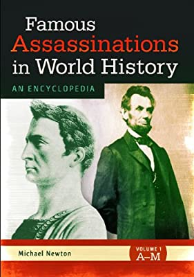 Famous Assassinations in World History [2 volumes]: An Encyclopedia.pdf