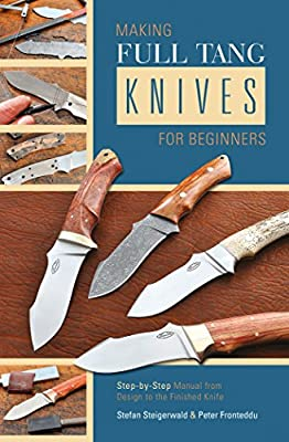 Making Full Tang Knives for Beginners: Step-By-Step Manual from Design to the Finished Knife.pdf