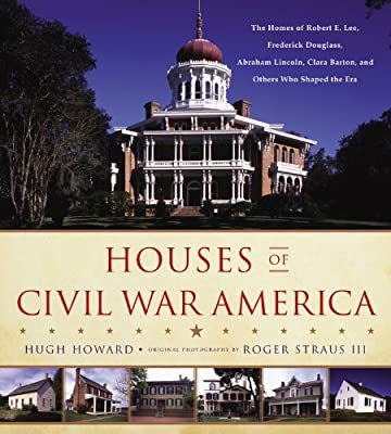 Houses of Civil War America: The Homes of Robert E. Lee, Frederick Douglass, Abraham Lincoln, Clara Barton, and....pdf