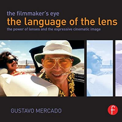 The Filmmaker's Eye: the Language of the Lens: The Power of Lenses and the Expressive Cinematic Image.pdf