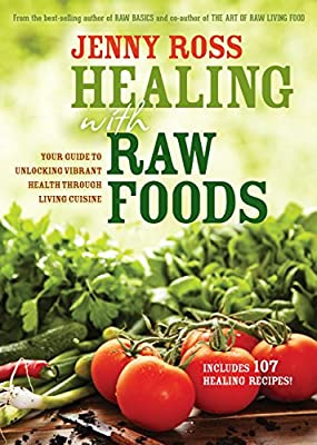 Healing with Raw Foods: Your Guide to Unlocking Vibrant Health Through Living Cuisine.pdf