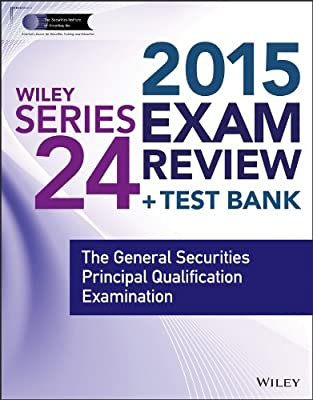 Wiley Series 24 Exam Review 2015 + Test Bank: The General Securities Principal Qualification Examination.pdf