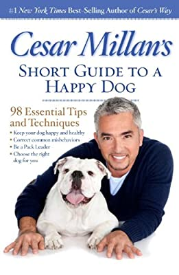 Cesar Millan's Short Guide to a Happy Dog: 98 Essential Tips and Techniques.pdf
